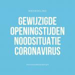 noodsituatie coronavirus gewijzigde openingstijden