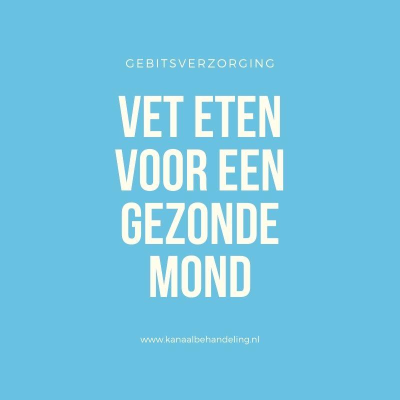 vet eten voor een gezonde mond kanaalbehandeling.nl